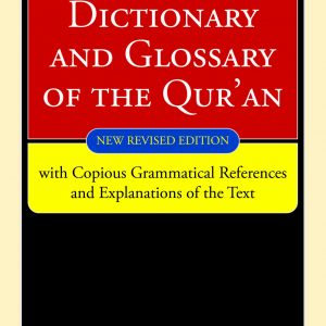 A DICTIONARY AND GLOSSARY OF THE QUR'AN