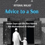 Advice to A Son: Imam Zayn-ud-Din Abu Hamid Bin Muhammad Al-Ghazali's – Ayyuhal Walad – Bilingual Edition 1