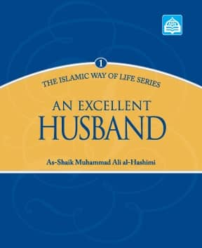 An Excellent Husband : The Islamic Way of Life Series 1 1