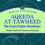 Aqeeda At-Tawheed: The Islamic Way of Life Series: 8 – An explanation of what contradicts it or decreases it from major & minor Shirk, Tateel and Bidah