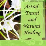 Astral Travel and Natural Healing 1