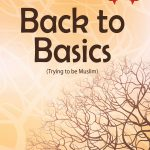 Back to Basics (Trying to be Muslim) 1
