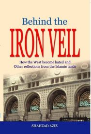 Behind The Iron Veil: How the West Become Hated and Other Reflections From The Islamic Lands