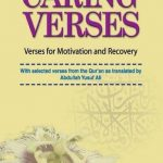 Caring Verses: Verses for Motivation and Recovery-With Selected Verses From The Qur'an as Translated By Abdullah Yusuf Ali 1