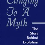 Clinging To A Myth – The Story Behind Evolution 1
