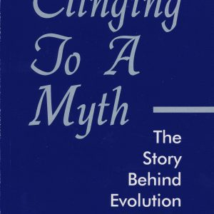 Clinging To A Myth - The Story Behind Evolution