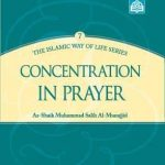 Concentration in Prayer : The Islamic Way of Life Series 7 1