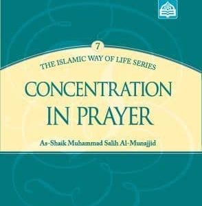 Concentration in Prayer : The Islamic Way of Life Series 7
