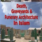 Death, Graveyards & Funerary Architecture in Islam 1