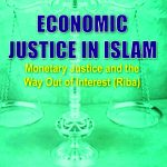 Economic Justice In Islam: Monetary Justice and The Way Out of Interest(Riba) 1