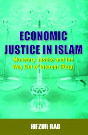 Economic Justice In Islam: Monetary Justice and The Way Out of Interest(Riba)