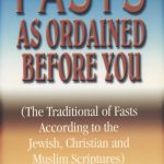 Fasts As Ordained Before You: The Traditional of Fasts According to The Jewish, Christion and Muslim Scriptures 1