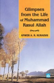 Glimpses From The Life of Muhammad Rasul Allah