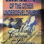 Globalization of The Other Underdevelopment: Third World Cultural Identities 1
