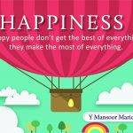 Happiness: Happy People don't Get The Best of Everything; They Make The Most of Everything 1
