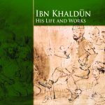IBN KHALDUN HIS LIFE AND WORKS 1
