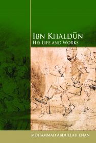 IBN KHALDUN HIS LIFE AND WORKS