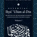ESSENTIAL IHYA' 'ULUM AL-DIN  (THE REVIVAL OF THE RELIGIOUS SCIENCES): Volume I 1