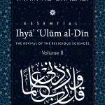 ESSENTIAL IHYA' 'ULUM AL-DIN (THE REVIVAL OF THE RELIGIOUS SCIENCES): Volume 2 1