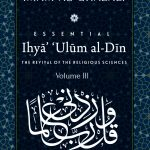 ESSENTIAL IHYA' 'ULUM AL-DIN (THE REVIVAL OF THE RELIGIOUS SCIENCES): Volume 3 1
