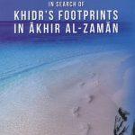 In Search of Khidr's Footprints In Akhir Al-Zaman 1