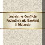 Legislative Conflicts Facing Islamic BANKING in Malaysia 1