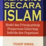 Mengurus Secara Islam: Model dan Prinsip-Prinsip Pengurusan Islam Bagi Individu dan Organisasi 1