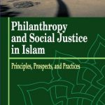 Philanthropy and Social Justice In Islam: Principles, Prospects and Practices