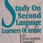 Study on Second LANGUAGE Learners of Arabic: An Error Analysis Approach 1