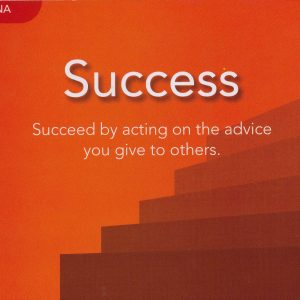Success: Succeed by Acting on The Advice You Give to Others