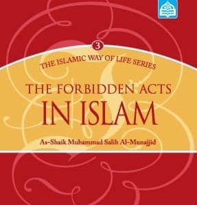 The Forbidden Acts In Islam: The Islamic Way of Life Series 3