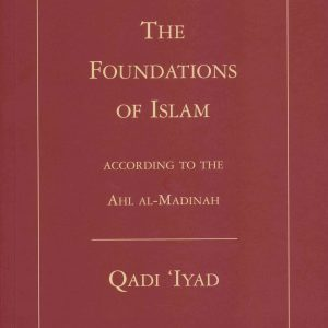 The Foundations of Islam: According To The Ahl Al-Madinah