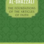 The Foundations of the Articles of Faith: Being a Translation with Notes of Kitab Qawaid al Aqa'id of Al-Ghazzali's Ihya Ulum al-Din (Revival of Religious SCIENCEs) 1