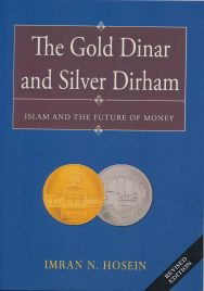 The Gold Dinar and Silver Dirham: Islam And The Future of Money