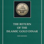 The Return of Islamic Gold Dinar: A Study of Money in Islamic LAW & The Architecture of The Gold Economy – New Edition 1