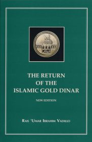 The Return of Islamic Gold Dinar: A Study of Money in Islamic LAW & The Architecture of The Gold Economy - New Edition