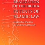 TOWARDS REALIZATION OF THE HIGHER INTENTS OF ISLAMIC LAW 1