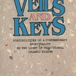 Veils & Keys: Possibilities of A Contemporary Spirituality In The Light of Traditional Islamic Wisdom 1