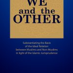 We and the Other: Substantiating the Basic of the Ideal Relation between Muslim and Non-Muslim in Light of the Islamic Jurisprudence 1