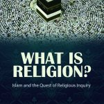 What is Religion? Islam and the Quest of Religious Inquiry