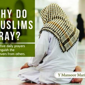 Why Do Muslim Pray?: The Five Daily Prayers Distinguish The Believers From Others