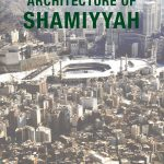 Appreciating the Architecture of Shamiyyah
