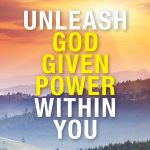Unleash God Given Power Within You